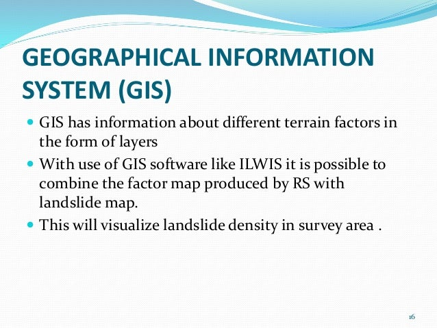 GEOGRAPHICAL INFORMATION  SYSTEM (GIS)   GIS has information about different terrain factors in  the form of layers   Wi...