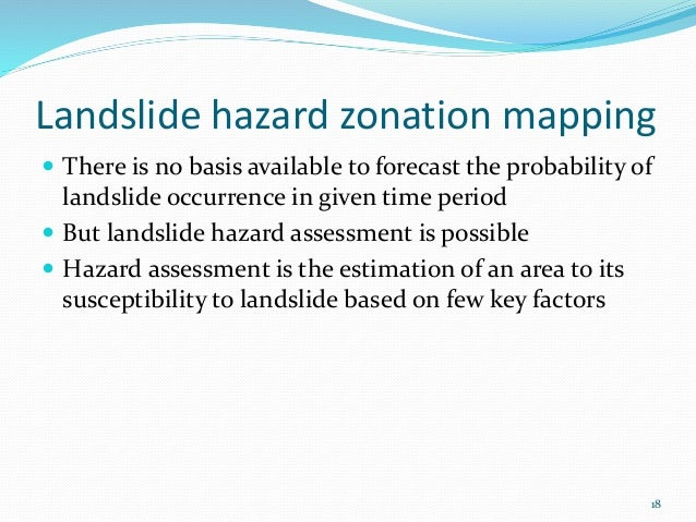 Landslide hazard zonation mapping   There is no basis available to forecast the probability of  landslide occurrence in g...