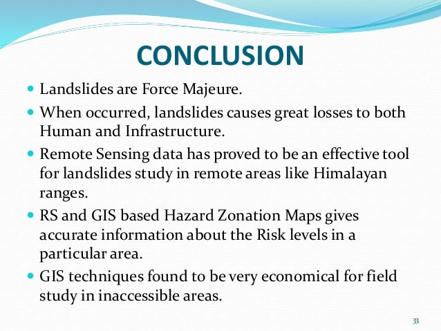 CONCLUSION   Landslides are Force Majeure.   When occurred, landslides causes great losses to both  Human and Infrastruc...