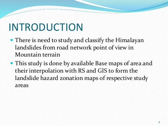 INTRODUCTION   There is need to study and classify the Himalayan  landslides from road network point of view in  Mountain...