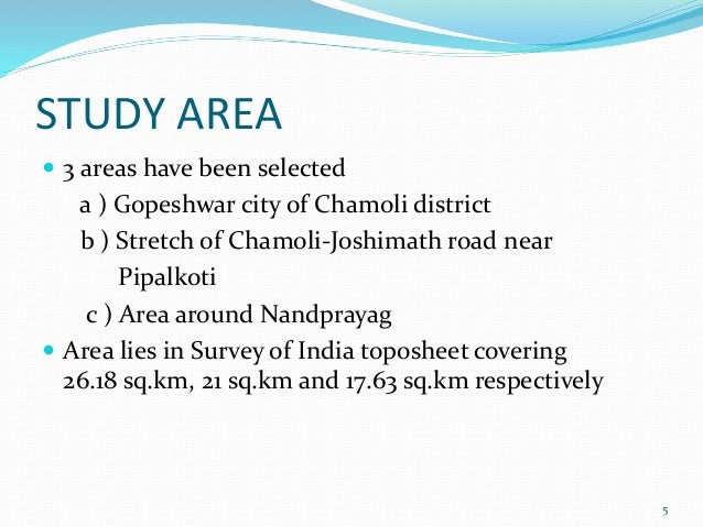 STUDY AREA   3 areas have been selected  a ) Gopeshwar city of Chamoli district  b ) Stretch of Chamoli-Joshimath road ne...