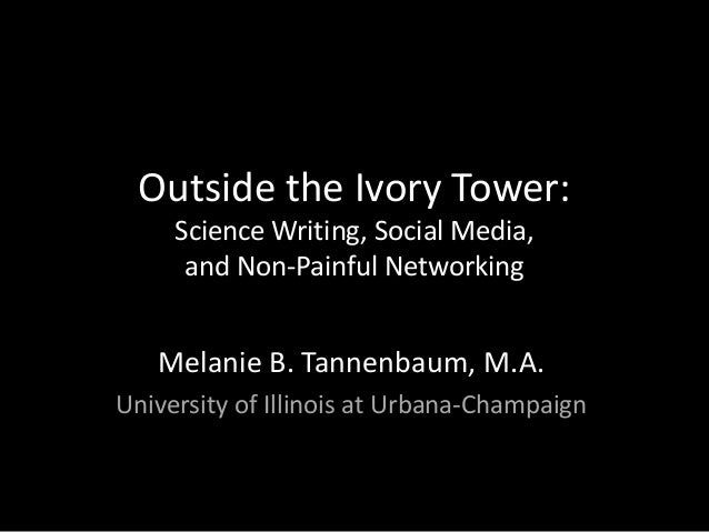 Outside the Ivory Tower: Science Writing, Social Media, and Non-Painful Networking Melanie B. Tannenbaum, M.A. University ...