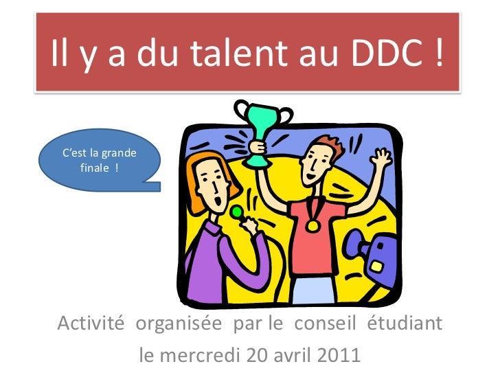 Il y a du talent au DDC !<br />C'est la grande finale!<br />Activitéorganisée  par le  conseilétudiant<br />le mercredi 20...