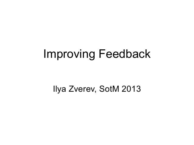 Improving Feedback Ilya Zverev, SotM 2013