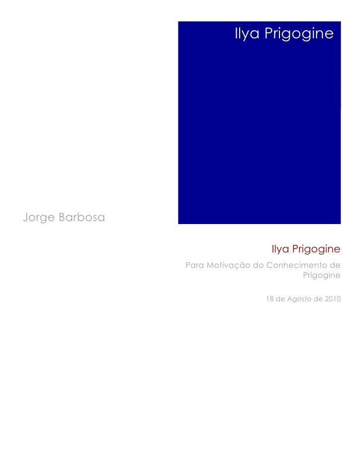Ilya Prigogine     Jorge Barbosa                                    Ilya Prigogine                 Para Motivação do Conhe...