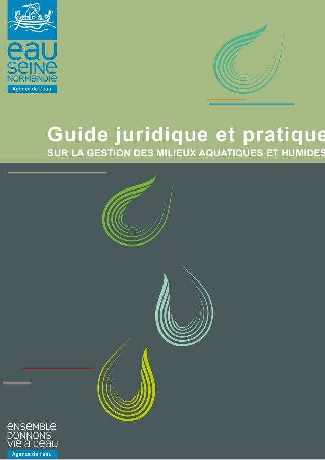 Guide juridique et pratique SUR LA GESTION DES MILIEUX AQUATIQUES ET HUMIDES