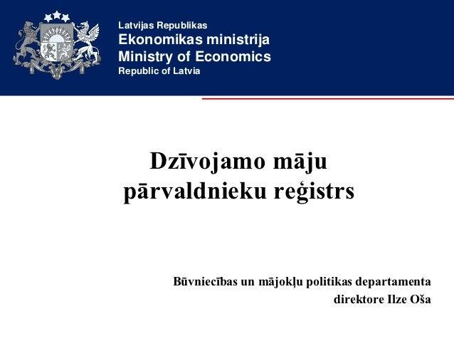 Latvijas RepublikasEkonomikas ministrijaMinistry of EconomicsRepublic of Latvia  Dzīvojamo mājupārvaldnieku reģistrs      ...