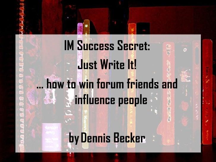 IM Success Secret: Just Write It!