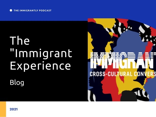 """The """"Immigrant Experience:"""" Why We Need to Tell it All."""