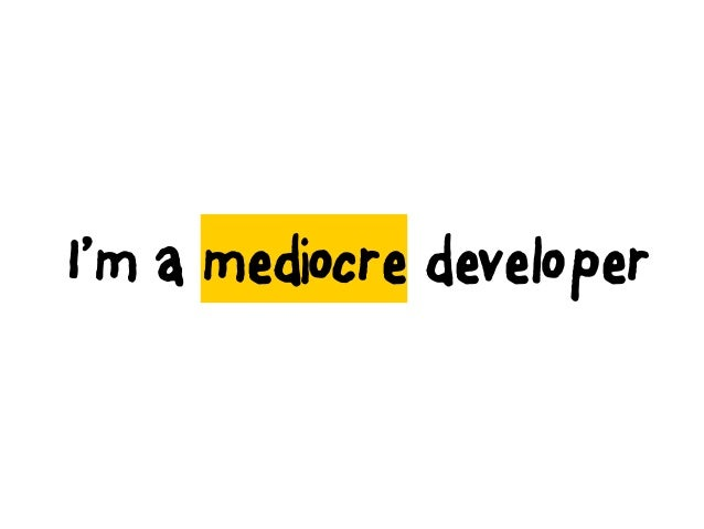 I'm a mediocre developer Slide 3