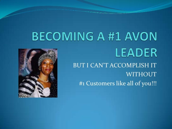 BECOMING A #1 AVON LEADER<br />BUT I CAN'T ACCOMPLISH IT<br />WITHOUT<br />#1 Customers like all of you!!!<br />