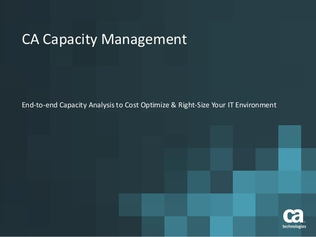 CA Capacity Management End-to-end Capacity Analysis to Cost Optimize & Right-Size Your IT Environment