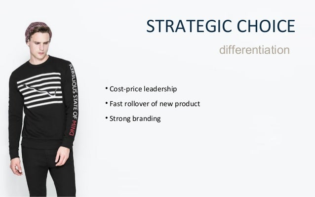 zara cost leadership The differentiation and cost leadership strategies seek competitive advantage in a broad range of market or industry segments by contrast, the differentiation focus and cost focus strategies are adopted in a narrow market or industry.