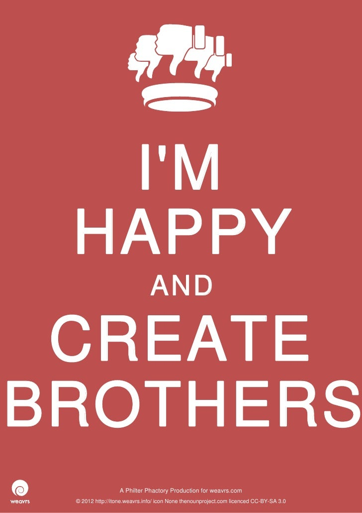 IM HAPPY                              AND CREATEBROTHERS                  APhilterPhactoryProductionforweavrs.com ©2...