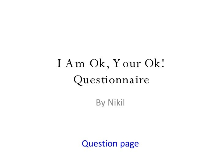 I Am Ok, Your Ok! Questionnaire By Nikil  Question page