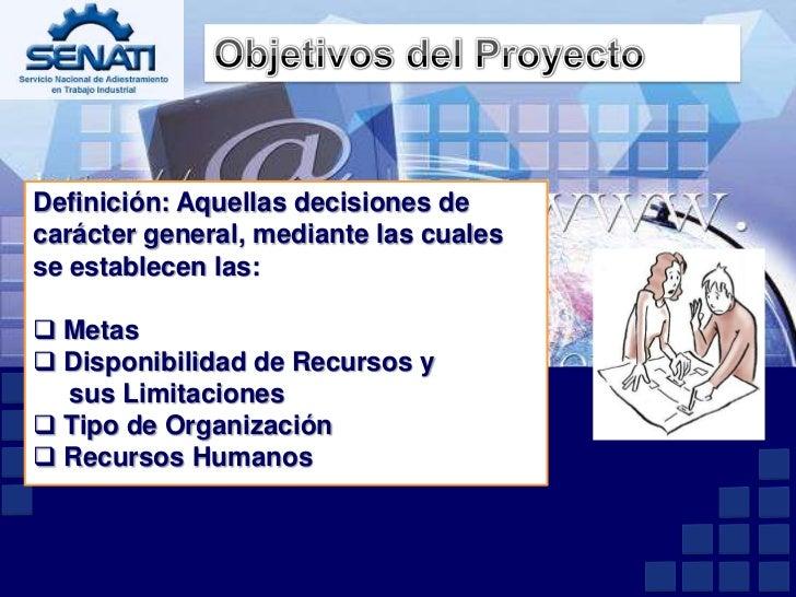 Objetivos del Proyecto<br />Definición: Aquellas decisiones de carácter general, mediante las cuales se establecen las:<br...