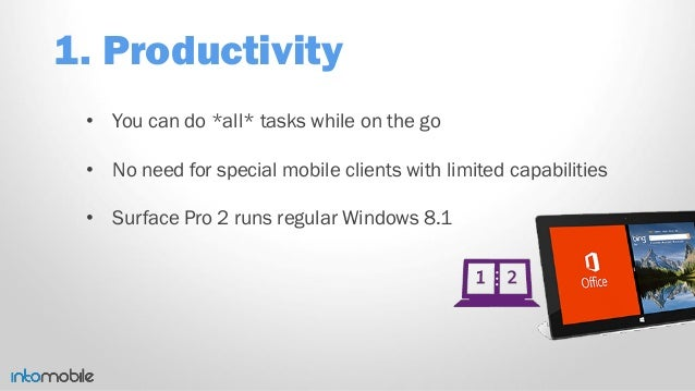 1. Productivity • You can do *all* tasks while on the go • No need for special mobile clients with limited capabilities • ...