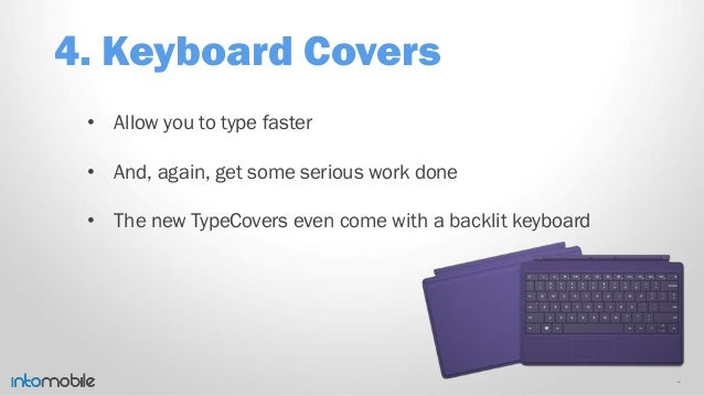 4. Keyboard Covers • Allow you to type faster • And, again, get some serious work done • The new TypeCovers even come with...
