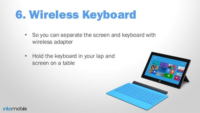 6. Wireless Keyboard • So you can separate the screen and keyboard with wireless adapter • Hold the keyboard in your lap a...
