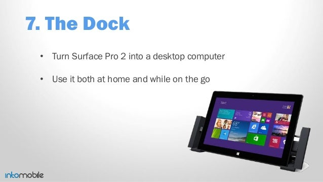 7. The Dock • Turn Surface Pro 2 into a desktop computer • Use it both at home and while on the go
