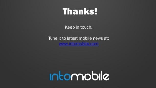 Thanks! Keep in touch. Tune it to latest mobile news at: www.intomobile.com