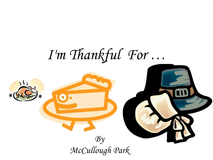 I'm Thankful  For … By McCullough Park