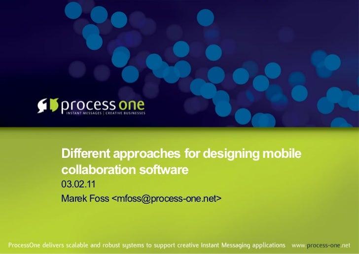 Different approaches for designing mobilecollaboration software03.02.11Marek Foss <mfoss@process-one.net>