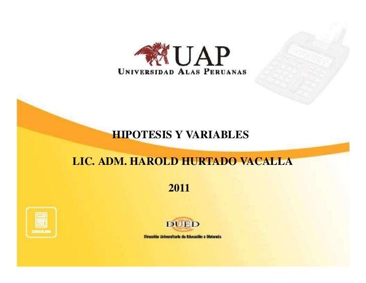 HIPOTESIS Y VARIABLESLIC. ADM. HAROLD HURTADO VACALLA             2011
