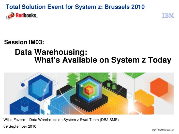 Total Solution Event for System z: Brussels 2010Session IM03:      Data Warehousing:           Whats Available on System z...