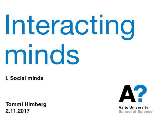 Interacting minds I. Social minds Tommi Himberg 2.11.2017