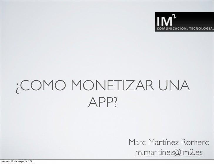 ¿COMO MONETIZAR UNA                  APP?                             Marc Martínez Romero                              m....