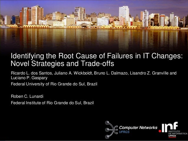 Identifying the Root Cause of Failures in IT Changes:Novel Strategies and Trade-offsRicardo L. dos Santos, Juliano A. Wick...