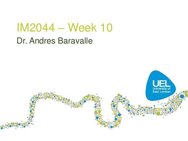 IM2044 – Week 10 Dr. Andres Baravalle  1