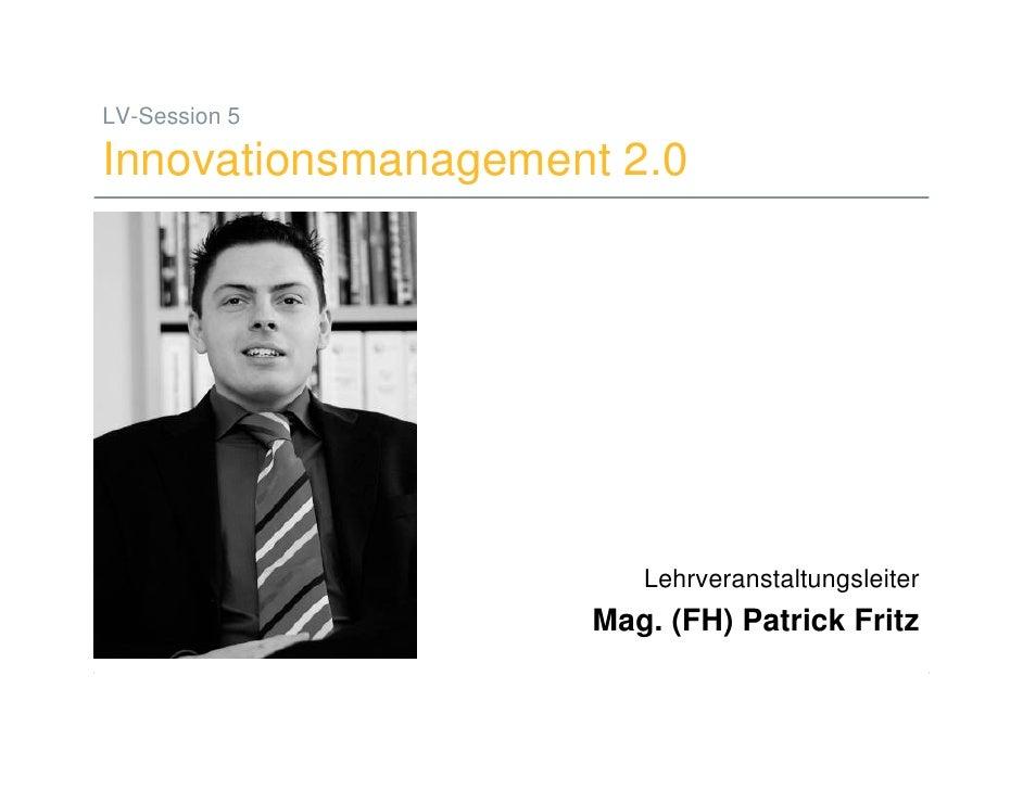 LV-Session 5  Innovationsmanagement 2.0                                              Lehrveranstaltungsleiter             ...