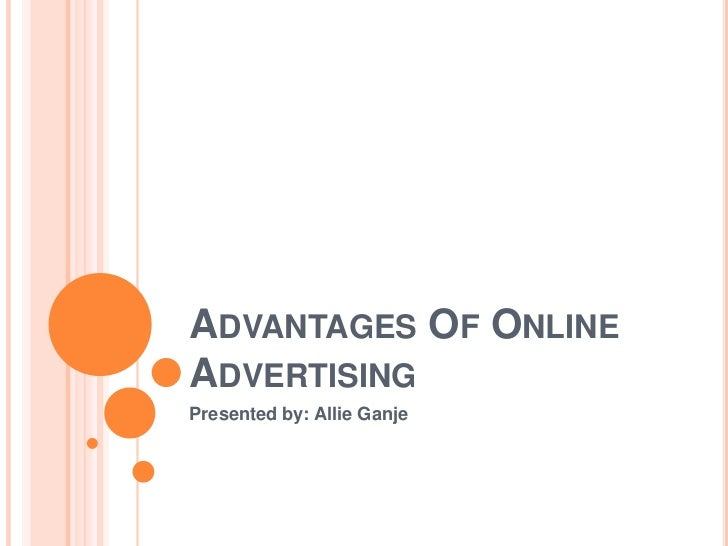 ADVANTAGES OF ONLINEADVERTISINGPresented by: Allie Ganje