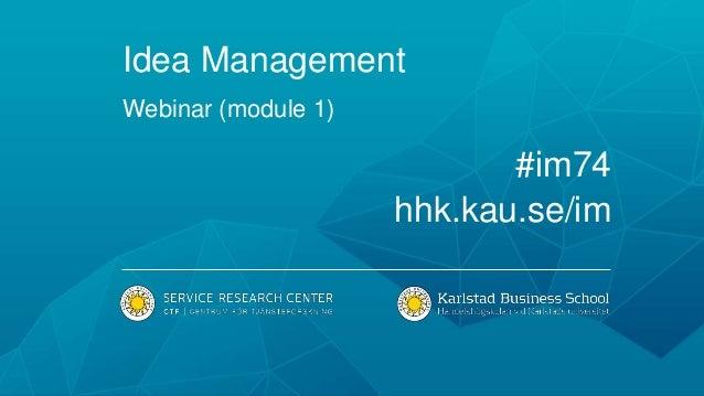 Idea Management Webinar (module 1) #im74 hhk.kau.se/im