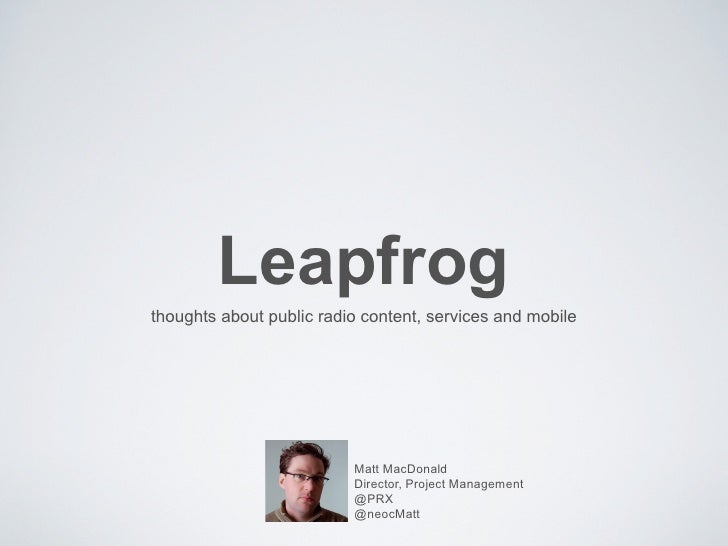 Leapfrogthoughts about public radio content, services and mobile                          Matt MacDonald                  ...