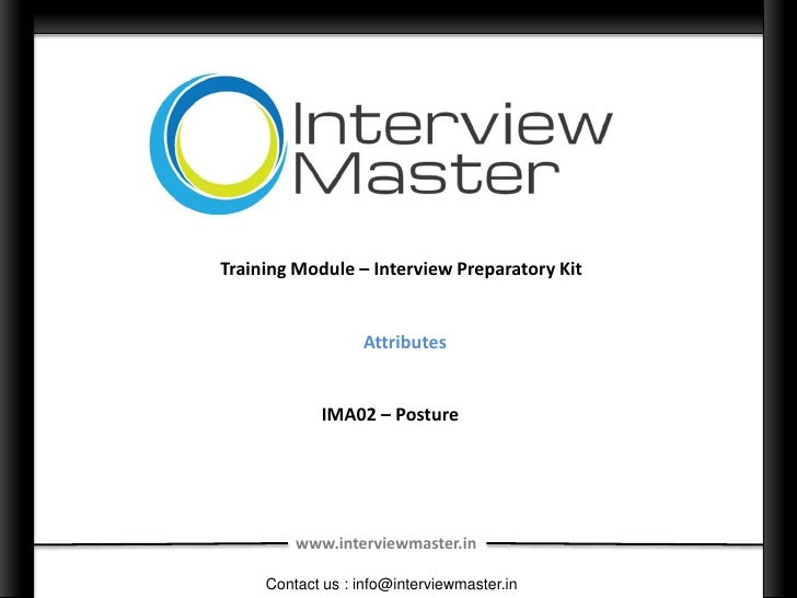 Training Module – Interview Preparatory Kit                  Attributes            IMA02 – Posture         www.interviewma...