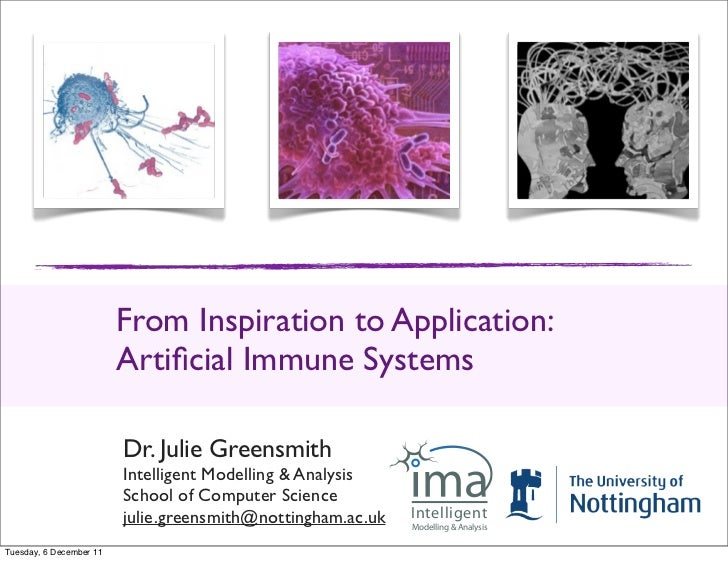 From Inspiration to Application:                         Artificial Immune Systems                         Dr. Julie Greens...