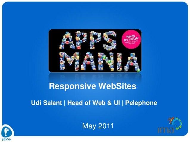 Responsive WebSitesUdi Salant | Head of Web & UI | Pelephone                May 2011