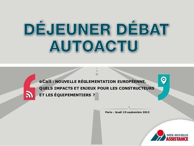 eCall : NOUVELLE RÉGLEMENTATION EUROPÉENNE, QUELS IMPACTS ET ENJEUX POUR LES CONSTRUCTEURS ET LES ÉQUIPEMENTIERS ?  Paris ...