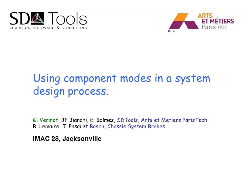 Using component modes in a system design process.  G. Vermot, JP Bianchi, E. Balmes, SDTools, Arts et Metiers ParisTech R....