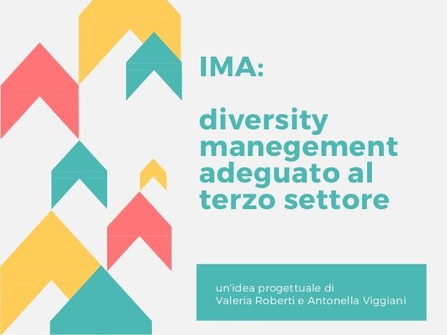 IMA: diversity manegement� adeguato al terzo settore un'idea progettuale di Valeria Roberti e Antonella Viggiani