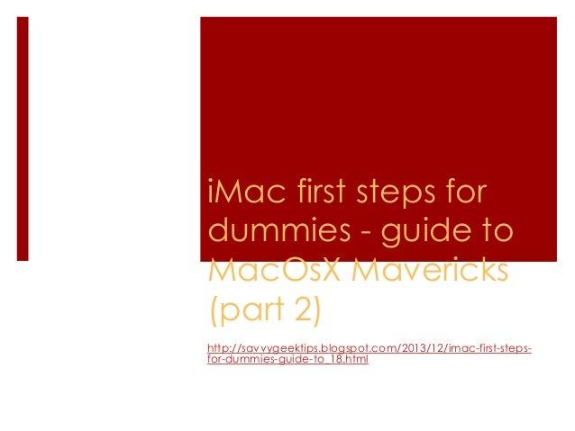 iMac first steps for dummies - guide to MacOsX Mavericks (part 2) http://savvygeektips.blogspot.com/2013/12/imac-first-ste...