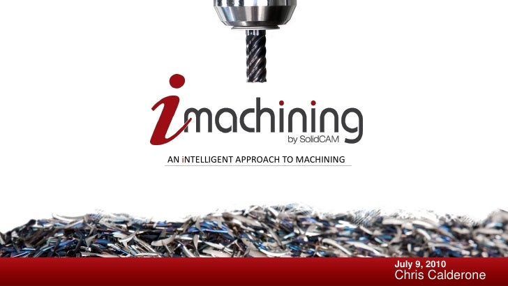 AN iNTELLIGENT APPROACH TO MACHINING                                       July 9, 2010                                   ...