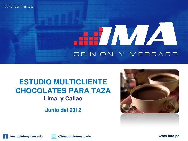 ESTUDIO MULTICLIENTE   CHOCOLATES PARA TAZA                       Lima y Callao                       Junio del 2012/ima.o...
