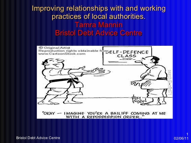 Improving relationships with and working practices of local authorities. Tamra Mannin Bristol Debt Advice Centre 02/06/11 ...