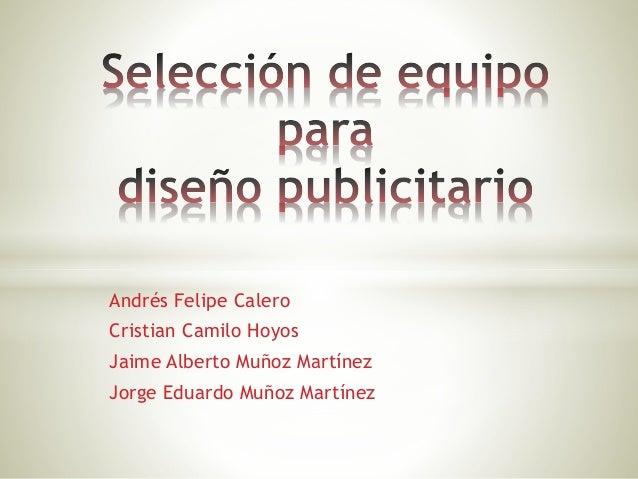 Andrés Felipe Calero Cristian Camilo Hoyos Jaime Alberto Muñoz Martínez Jorge Eduardo Muñoz Martínez