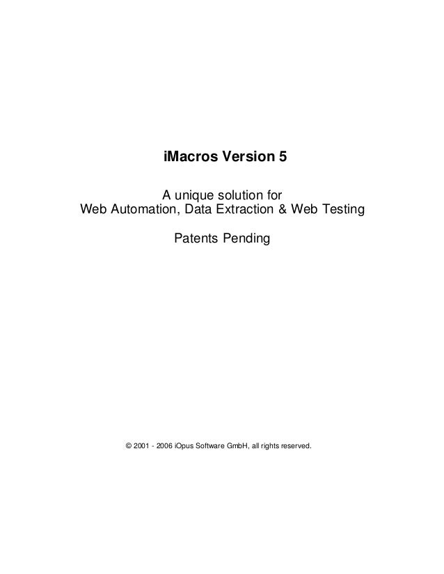 iMacros Version 5 A unique solution for Web Automation, Data Extraction & Web Testing Patents Pending  © 2001 - 2006 iOpus...