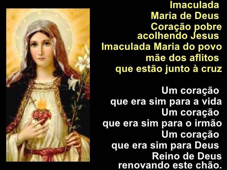 Imaculada  Maria de Deus  Coração pobre acolhendo Jesus  Imaculada Maria do povo mãe dos aflitos  que estão junto à cruz U...